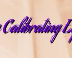 Salient Facts Regarding Calibrating Equipment & Calibration