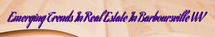Emerging Trends In Real Estate In Barboursville WV