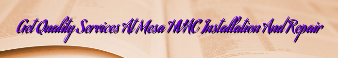 Get Quality Services At Mesa HVAC Installation And Repair
