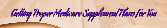 Getting Proper Medicare Supplement Plans For You