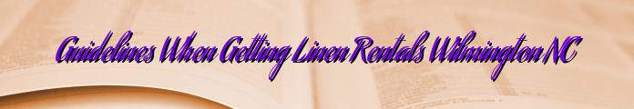 Guidelines When Getting Linen Rentals Wilmington NC