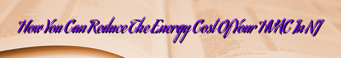 How You Can Reduce The Energy Cost Of Your HVAC In NJ