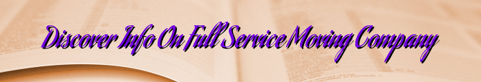 Discover Info On Full Service Moving Company