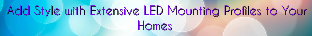 Add Style with Extensive LED Mounting Profiles to Your Homes