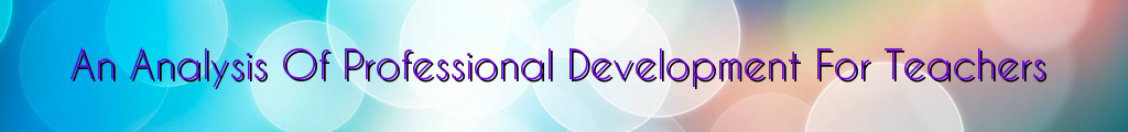 An Analysis Of Professional Development For Teachers