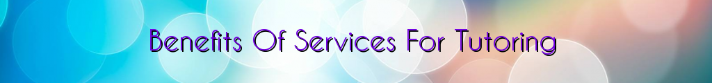 Benefits Of Services For Tutoring