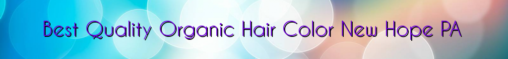 Best Quality Organic Hair Color New Hope PA