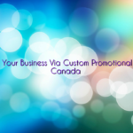 Build Your Business Via Custom Promotional Items Canada