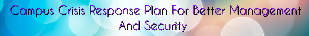 Campus Crisis Response Plan For Better Management And Security