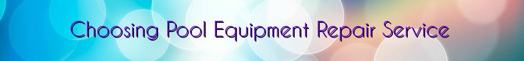 Choosing Pool Equipment Repair Service