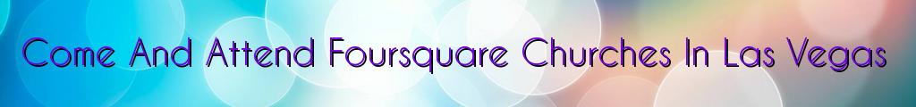Come And Attend Foursquare Churches In Las Vegas