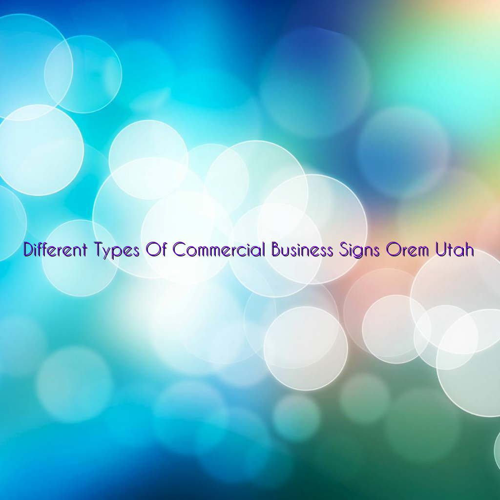 Different Types Of Commercial Business Signs Orem Utah