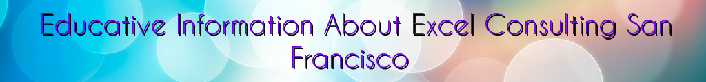Educative Information About Excel Consulting San Francisco