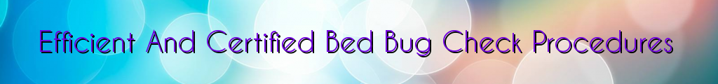 Efficient And Certified Bed Bug Check Procedures