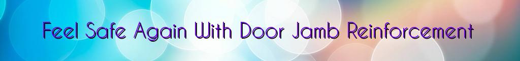 Feel Safe Again With Door Jamb Reinforcement