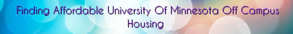 Finding Affordable University Of Minnesota Off Campus Housing