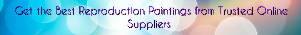 Get the Best Reproduction Paintings from Trusted Online Suppliers