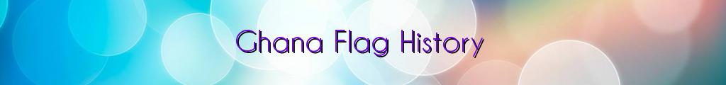 Ghana Flag History