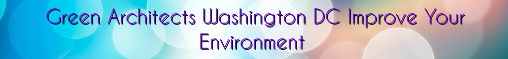 Green Architects Washington DC Improve Your Environment