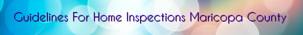 Guidelines For Home Inspections Maricopa County