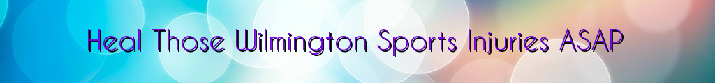 Heal Those Wilmington Sports Injuries ASAP