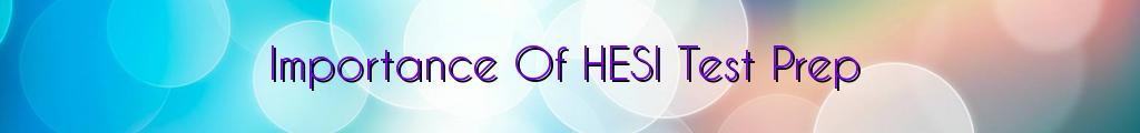 Importance Of HESI Test Prep