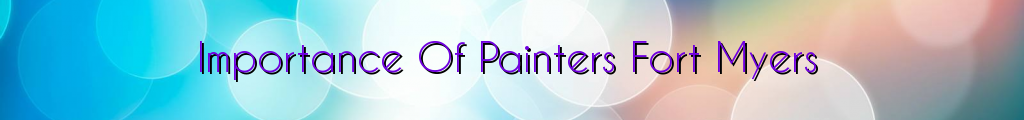 Importance Of Painters Fort Myers