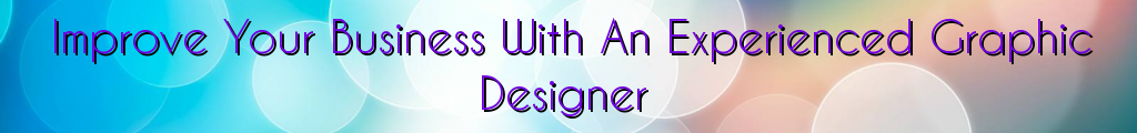 Improve Your Business With An Experienced Graphic Designer