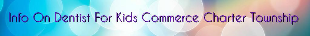 Info On Dentist For Kids Commerce Charter Township