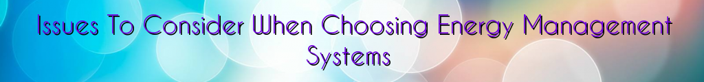 Issues To Consider When Choosing Energy Management Systems