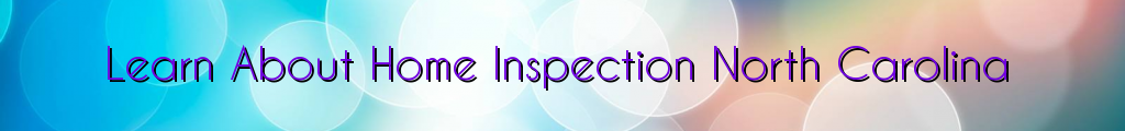 Learn About Home Inspection North Carolina