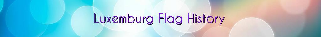 Luxemburg Flag History