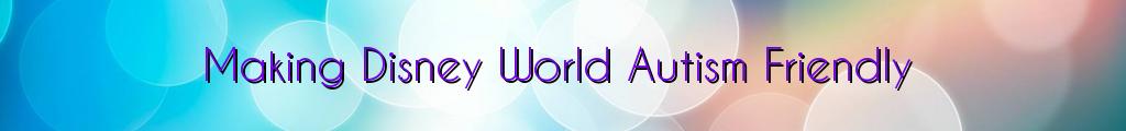 Making Disney World Autism Friendly