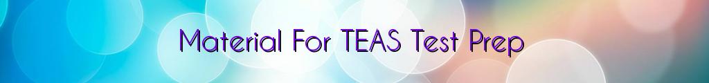 Material For TEAS Test Prep
