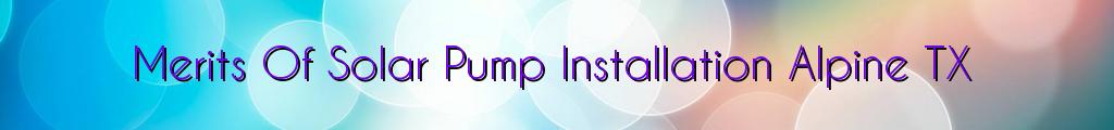 Merits Of Solar Pump Installation Alpine TX