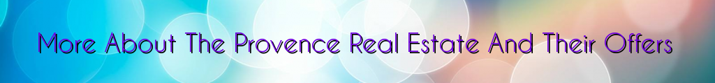 More About The Provence Real Estate And Their Offers