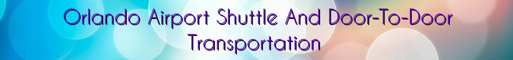 Orlando Airport Shuttle And Door-To-Door Transportation