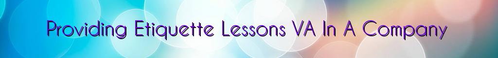 Providing Etiquette Lessons VA In A Company