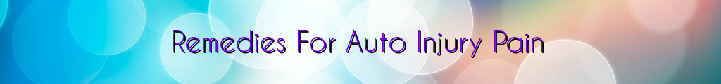 Remedies For Auto Injury Pain