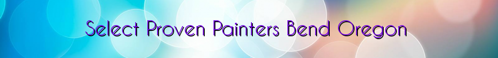 Select Proven Painters Bend Oregon