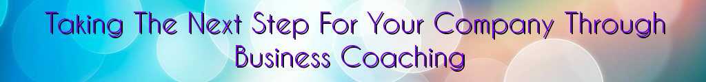 Taking The Next Step For Your Company Through Business Coaching