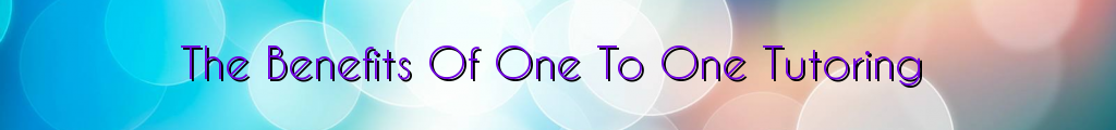 The Benefits Of One To One Tutoring