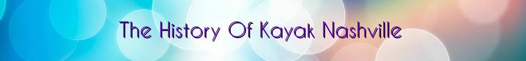 The History Of Kayak Nashville