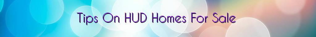 Tips On HUD Homes For Sale