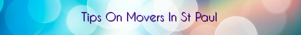 Tips On Movers In St Paul
