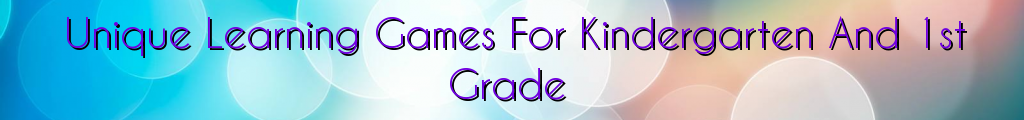 Unique Learning Games For Kindergarten And 1st Grade