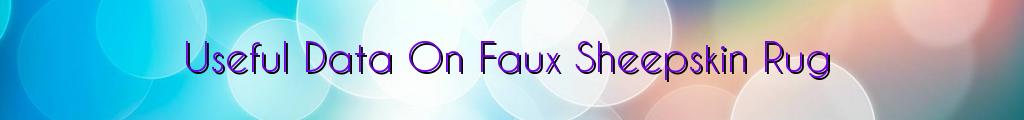 Useful Data On Faux Sheepskin Rug