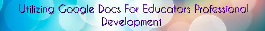 Utilizing Google Docs For Educators Professional Development