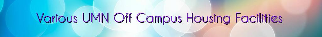 Various UMN Off Campus Housing Facilities
