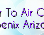 Whats To Look Into Prior To Air Conditioner Installation In Phoenix Arizona